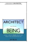 Image for Architect of Being : Easily Create Your Dream Life From the Foundation Up