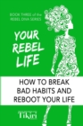 Image for Your Rebel Life : How to transform the ten most important pillars of your life.