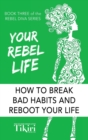 Image for Your Rebel Life : 100 habit hacks for a healthy & happy lifestyle.