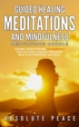 Image for Guided Healing Meditations And Mindfulness Meditations Bundle : Includes Scripts Friendly For Beginners Such as Chakra Healing, Vipassana, Body Scan Meditation, and More.