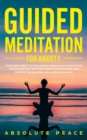 Image for Guided Meditation For Anxiety : Overcome Anxiety by Following Mindfulness Meditations Scripts For Self Healing, Curing Panic Attacks, And to Boost Relaxation For a More Quite Mind.