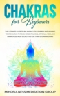 Image for Chakras for Beginners : The Ultimate Guide to Balancing Your Energy and Healing Your Chakras Through Essential Oils, Crystals, Yoga and Awareness. Also Secret Tips for Third Eye Awakening!