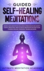 Image for Guided Self-Healing Meditations : Mindfulness Meditation Including Stress Relief and Anxiety Scripts, Breathing, Panic Attacks, Meditation for Deep Sleep, Chakras Healing, Vipassana, Trauma and More.