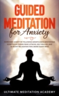 Image for Guided Meditation for Anxiety : Overcome Anxiety by Following Mindfulness Meditations Scripts for Curing Panic Attacks, Self Healing, and to Boost Relaxation for a More Silent Mind.