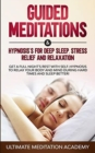 Image for Guided Meditations & Hypnosis's for Deep Sleep, Stress Relief and Relaxation : Get a Full Night's Rest with Self-Hypnosis to Relax Your Body and Mind During Hard Times and Sleep Better!