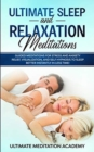 Image for Ultimate Sleep and Relaxation Meditations : Guided Meditations for Stress and Anxiety Relief, Visualization, and Self Hypnosis to Sleep Better Instantly in Less Time!