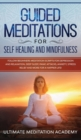 Image for Guided Meditations for Self Healing and Mindfulness : Follow Beginners Meditation Scripts for Depression and Relaxation, Deep Sleep, Panic Attacks, Anxiety, Stress Relief and More for a Happier Life!