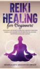 Image for Reiki Healing for Beginners : Unlocking the Secrets of Reiki Self-Healing! Learn Reiki Symbols and Acquire Tips for Reiki Psychic and Reiki Meditations also Aura Cleanse!