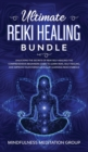 Image for Ultimate Reiki Healing Bundle : Unlocking the Secrets of Reiki Self-Healing! The Comprehensive Beginners Guide to Learn Reiki, Self-Healing, and Improve Your Energy Levels, by Learning Reiki Symbols!