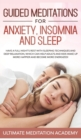 Image for Guided Meditations for Anxiety, Insomnia and Sleep : Have a Full Night's Rest with Sleeping Techniques and Deep Relaxation, Which Can Help Adults and Kids Wake up More Happier and Become More Energize