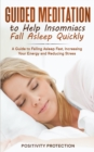 Image for Guided Meditation to Help Insomniacs Fall Asleep Quickly : A Guide to Falling Asleep Fast, Increasing Your Energy and Reducing Stress