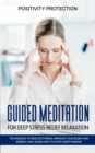 Image for Guided Meditation for Deep Stress Relief Relaxation : Techniques to Reduce Stress, Improve your Sleep and Energy and Learn How to Stop Overthinking