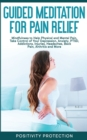 Image for Guided Meditation for Pain Relief : Mindfulness to Help Physical and Mental Pain, Take Control of Your Depression, Anxiety, PTSD, Addictions, Injuries, Headaches, Back Pain, Arthritis and More