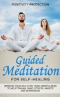 Image for Guided Meditation for Self-Healing : Improve Your Health by Using Mindfulness to Help Trauma, Panic Attacks, Anxiety and Depression