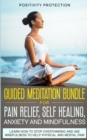 Image for Guided Meditation Bundle for Pain Relief, Self Healing, Anxiety and Mindfulness : Learn How to Stop Overthinking and Use Mindfulness to Help Physical and Mental Pain