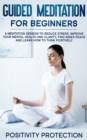 Image for Guided Meditation For Beginners : A Meditation Session to Reduce Stress, Improve Your Mental Health and Clarity, Find Inner Peace and Learn How to Think Positively