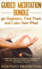 Image for Guided Meditation Bundle for Beginners, Find Peace and Calm Your Mind : A Complete Relaxation Guided Session That Will Help Reduce Stress and Improve Your Mental Health