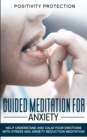 Image for Guided Meditation For Anxiety : Help Understand and Calm Your Emotions with Stress and Anxiety Reduction Meditation