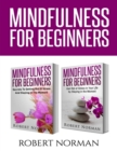 Image for Mindfulness for Beginners : 2 Books in 1! Secrets to Getting Rid of Stress and Staying in the Moment & Get Rid Of Stress In Your Life By Staying In The Moment