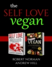 Image for The Mindful Vegan : 2 Books in 1! Create peace in your inner world and outter world. Get Rid Of Stress In Your Life By Staying In The Moment & 30 Days of Vegan Recipes and Meal Plans
