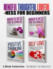 Image for Mindfulness for Beginners, Positive Thinking, Self Love : 4 Books in 1! Your Mindset Super Combo! Learn to Stay in the Moment, 30 Days of Positive Thoughts, 30 Days of Self Love