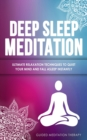 Image for Deep Sleep Meditation : Ultimate Relaxation Techniques to Quiet Your Mind and Fall Asleep Instantly