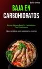 Image for Baja En Carbohidratos : Recetas sabrosas bajas en carbohidratos para principiantes (El mejor libro de cocina bajo en carbohidratos para perder peso)