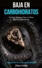 Image for Baja En Carbohidratos : La guia definitiva para la dieta baja en carbohidratos (Como perder peso con una dieta baja en carbohidratos)
