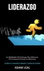 Image for Liderazgo : Las habilidades del liderazgo para influenciar, el crecimiento personal, la motivacion (Ser mejores en la comunicacion, la motivacion y la influencia de las personas)