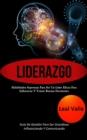 Image for Liderazgo : Habilidades supremas para ser un lider eficaz para influenciar y tomar buenas decisiones (Guia de gestion para ser grandioso influenciando y comunicando)