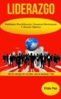 Image for Liderazgo : Habilidades para influenciar, comunicar efectivamente y alcanzar objetivos (Libro de liderazgo para una mejor toma de decisiones y exito)