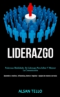 Image for Liderazgo : Poderosas habilidades de liderazgo para influir y mejorar la comunicacion (Aprender a motivar, influencia, plomo e impulsar ... equipo de manera correcta)