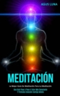Image for Meditacion : La mejor guia de meditacion para la meditacion (Una guia paso a paso a estar mas consciente y profunda conexion contigo mismo)