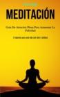 Image for Meditacion : Guia de atencion plena para aumentar la felicidad (El secreto para una vida zen feliz y exitosa)