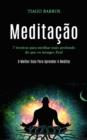 Image for Meditacao : 7 tecnicas para meditar mais profundo do que os monges zen! (O melhor guia para aprender a meditar)