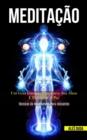 Image for Meditacao : Um guia iniciante para curar sua alma e encontrar a paz (Tecnicas de mindfulness para iniciantes)