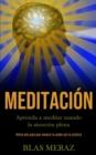 Image for Meditacion : Aprenda a meditar usando la atencion plena (Utiliza esta guia para mejorar tu sueno con tu practica)