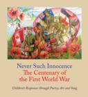 Image for Never Such Innocence: The Centenary of the First World War : Children's Responses through Poetry, Art & Song