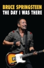 Image for Bruce Springsteen  : the day I was there