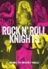 Image for Rock n' Roll Knights : Rebel to Respectable