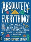 Image for Absolutely everything!  : a history of earth, dinosaurs, rulers, robots and other things too numerous to mention