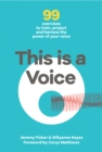 Image for This is a voice  : 99 exercises to train, project and harness the power of your voice