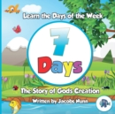 Image for 7 Days - The Story of Gods Creation : Learn the Days of the Week : 1