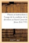 Image for Prieres Et Instructions A l'Usage de la Confrerie de la Devotion Au Sacre Coeur de Jesus, : Etablie En l'Eglise Royale & Paroissiale de Notre-Dame de Versailles. Sous l'Archeveque de Paris