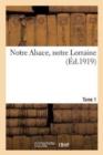 Image for Notre Alsace, Notre Lorraine. Tome 1