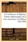 Image for La Conference d'Algesiras, Histoire Diplomatique de la Crise Marocaine 15 Janvier-7 Avril 1906