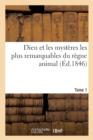 Image for Dieu Et Les Mysteres Les Plus Remarquables Du Regne Animal Tome 1