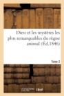 Image for Dieu Et Les Mysteres Les Plus Remarquables Du Regne Animal Tome 2