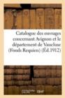 Image for Catalogue Des Ouvrages Concernant Avignon Et Le Departement de Vaucluse Fonds Requien, : Massilian, Moutte, Chambaud Et Divers
