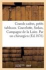 Image for Grands Cadres, Petits Tableaux. Gravelotte, Sedan, Campagne de la Loire. Par Un Chirurgien